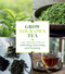 Grow Your Own Tea (The Complete Guide to Cultivating, Harvesting, and Preparing) by Christine Parks, Susan M. Walcott, 9781604699319