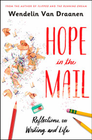 Hope in the Mail (Reflections on Writing and Life) by Wendelin Van Draanen, 9781984894663