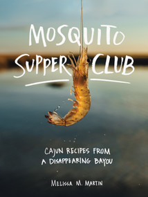 Mosquito Supper Club (Cajun Recipes from a Disappearing Bayou) by Melissa M. Martin, 9781579658472