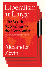 Liberalism at Large (The World According to the Economist) by Alexander Zevin, 9781781686249