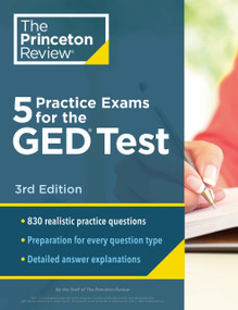 5 Practice Exams for the GED Test, 3rd Edition (Extra Prep for a Higher Score) by The Princeton Review, 9780525569251