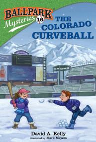 Ballpark Mysteries #16: The Colorado Curveball by David A. Kelly, Mark Meyers, 9780525578987