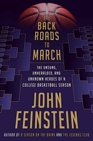 The Back Roads to March (The Unsung, Unheralded, and Unknown Heroes of a College Basketball Season) by John Feinstein, 9780385544481