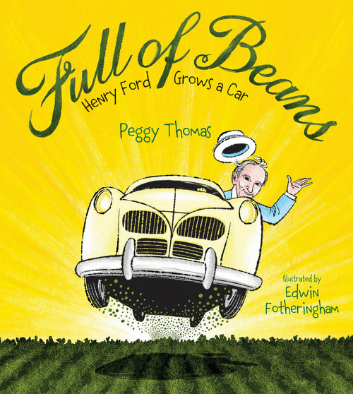 Full of Beans (Henry Ford Grows a Car) by Peggy Thomas, Edwin Fotheringham, 9781629796390