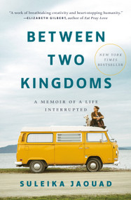 Between Two Kingdoms (A Memoir of a Life Interrupted) by Suleika Jaouad, 9780399588587