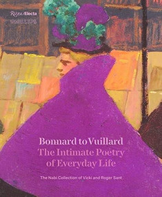 Bonnard to Vuillard, The Intimate Poetry of Everyday Life (The Nabi Collection of Vicki and Roger Sant) by Elsa Smithgall, Sarah Bertalan, Isabelle Cahn, Clément Dessy, Katherine Kuenzli, 9780847866816
