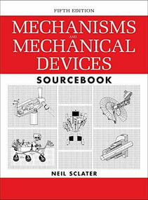Mechanisms and Mechanical Devices Sourcebook, 5th Edition by Neil Sclater, 9780071704427