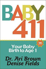 Baby 411 (Your Baby, Birth to Age 1! Everything you wanted to know but were afraid to ask about your newborn: breastfeeding, weaning, calming a fussy baby, milestones and more! Your baby bible!) - 9781889392615 by Ari Brown, Denise Fields, 9781889392615