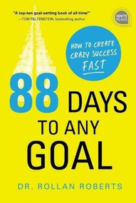 88 Days to Any Goal (How to Create Crazy Success - Fast) by Rollan Roberts, 9781492680505