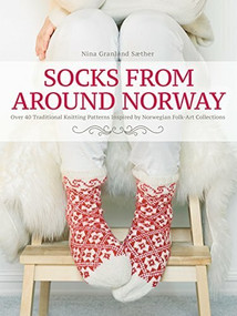 Socks from Around Norway (Over 40 Traditional Knitting Patterns Inspired by Norwegian Folk-Art Collections) by Nina Granlund Saether, 9781570769221