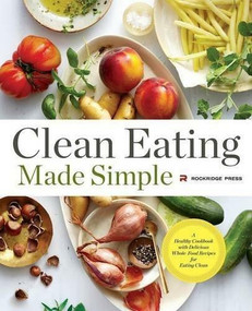 Clean Eating Made Simple (A Healthy Cookbook with Delicious Whole-Food Recipes for Eating Clean) by Rockridge Press, 9781623154011