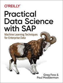 Practical Data Science with SAP (Machine Learning Techniques for Enterprise Data) by Greg Foss, Paul Modderman, 9781492046448