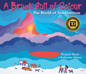 A Brush Full of Colour (The World of Ted Harrison) by Margriet Ruurs, Katherine Gibson, 9781927485637