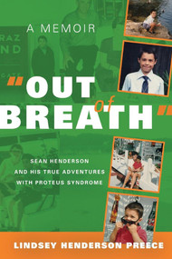 """Out of Breath"" A Memoir (Sean Henderson and His True Adventures With Proteus Syndrome) by Lindsey Henderson Preece, 9781543972917"
