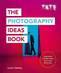 The Photography Ideas Book (Inspiration and tips taken from over 80 photos) by Lorna Yabsley, 9781781576663