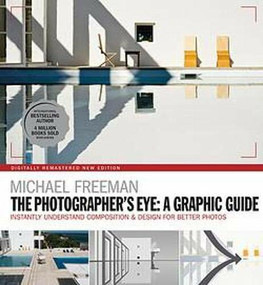 The Photographers Eye: A graphic Guide (Instantly Understand Composition & Design for Better Photography) by Michael Freeman, 9781781577301