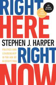 Right Here, Right Now (Politics and Leadership in the Age of Disruption) - 9780771038648 by Stephen J. Harper, 9780771038648