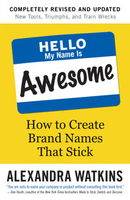 Hello, My Name Is Awesome (How to Create Brand Names That Stick) - 9781523099986 by Alexandra Watkins, 9781523099986