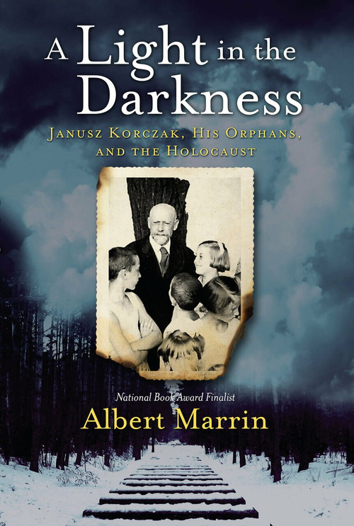 A Light in the Darkness (Janusz Korczak, His Orphans, and the Holocaust) by Albert Marrin, 9781524701215
