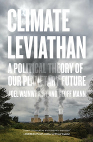Climate Leviathan (A Political Theory of Our Planetary Future) - 9781786634450 by Joel Wainwright, Geoff Mann, 9781786634450