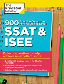 900 Practice Questions for the Upper Level SSAT & ISEE, 2nd Edition (Extra Preparation to Help Achieve an Excellent Score) by The Princeton Review, 9780525568933