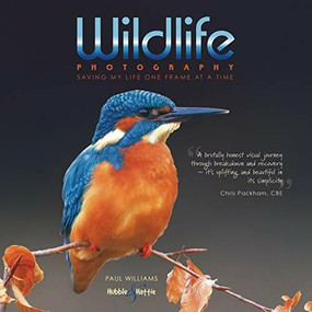 Wildlife Photography (Saving my life one frame at a time) by Paul Williams, 9781787114166