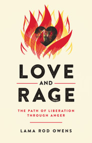 Love and Rage (The Path of Liberation through Anger) by Lama Rod Owens, 9781623174095