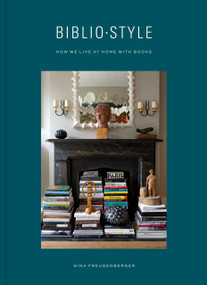 Bibliostyle (How We Live at Home with Books) by Nina Freudenberger, Sadie Stein, Shade Degges, 9780525575443