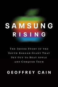 Samsung Rising (The Inside Story of the South Korean Giant That Set Out to Beat Apple and Conquer Tech) by Geoffrey Cain, 9781101907252