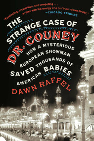 The Strange Case of Dr. Couney (How a Mysterious European Showman Saved Thousands of American Babies) - 9781524744960 by Dawn Raffel, 9781524744960
