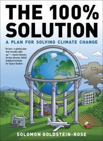 The 100% Solution (A Plan for Solving Climate Change) by Solomon Goldstein-Rose, 9781612198385
