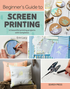 Beginner's Guide to Screen Printing (12 beautiful printing projects with templates) by Erin Lacy, 9781782217244
