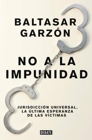 No a la impunidad Jurisdicción Universal, la última esperanza de las victimas / No Impunity by Baltasar Garzon, 9788499926544