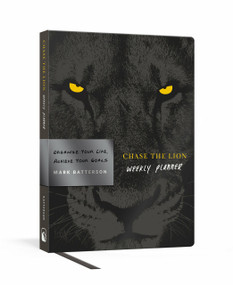 Chase the Lion Weekly Planner (Organize Your Life, Achieve Your Goals) by Mark Batterson, 9780525653424
