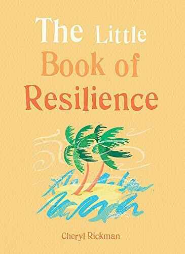 The Little Book of Resilience (Embracing life's challenges in simple steps) (Miniature Edition) by Cheryl Rickman, 9781856753975