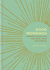 Good Mornings (Morning Rituals for Wellness, Peace and Purpose) by Linnea Dunne, 9781856754019