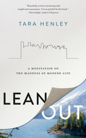 Lean Out (A Meditation on the Madness of Modern Life) by Tara Henley, 9780525610915