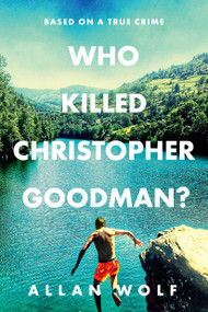 Who Killed Christopher Goodman? Based on a True Crime by Allan Wolf, 9781536208771