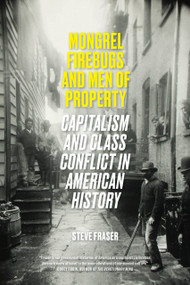 Mongrel Firebugs and Men of Property (Capitalism and Class Conflict in American History) by Steve Fraser, 9781788736701