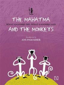 The Mahatma And The Monkeys (What Gandhiji Did, What Gandhiji Said) by Anu Kumar, 9788190617369