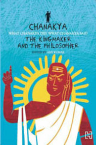 Chanakya (The Kingmaker and the Philosopher) by Anu Kumar, 9789350096925