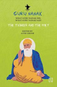 Guru Nanak (The Thinker and the Poet) by Astri Ghosh, 9789351950493