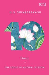 Guru (Ten Doors to Ancient Wisdom) by H.S. Shivaprakash, 9789351952435