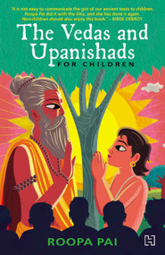 The Vedas and Upanishads for Children by Roopa Pai, 9789351952961