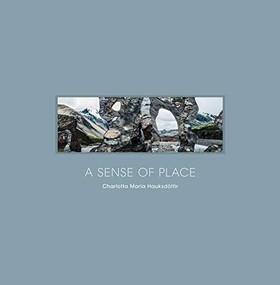 A Sense of Place (Imprints of Iceland) by Hauksdóttir Charlotta María, Jóhannesdóttir Guðbjörg R., Rosenberg David, 9781942084709