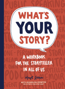 What's Your Story? (A Workbook for the Storyteller in All of Us) by Margot Leitman, 9781632172150