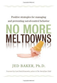 No More Meltdowns (Positive Strategies for Managing and Preventing Out-Of-Control Behavior) by Jed Baker, 9781932565621