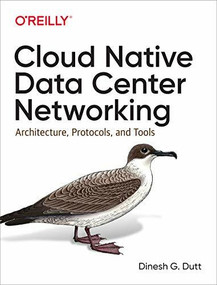 Cloud Native Data Center Networking (Architecture, Protocols, and Tools) by Dinesh G. Dutt, 9781492045601