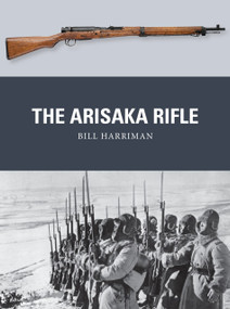 The Arisaka Rifle by Bill Harriman, Peter Dennis, Alan Gilliland, 9781472816122