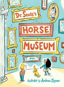 Dr. Seuss's Horse Museum by Dr. Seuss, Andrew Joyner, 9780399559129